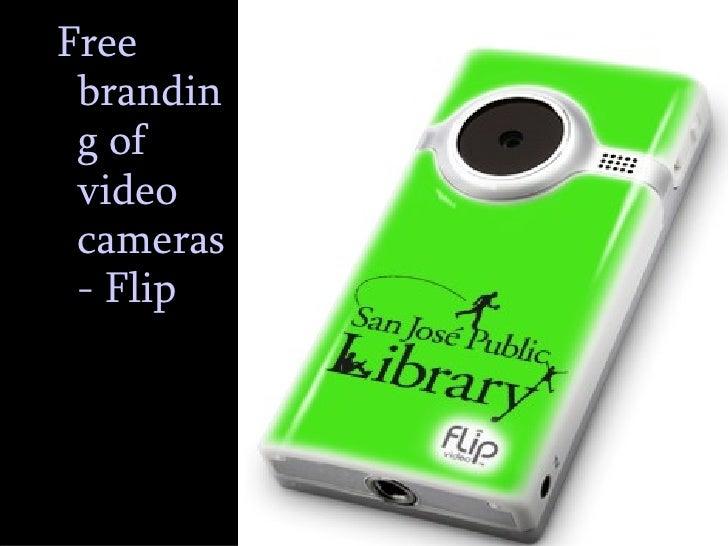 <ul><ul><li>Free branding of video cameras - Flip </li></ul></ul>