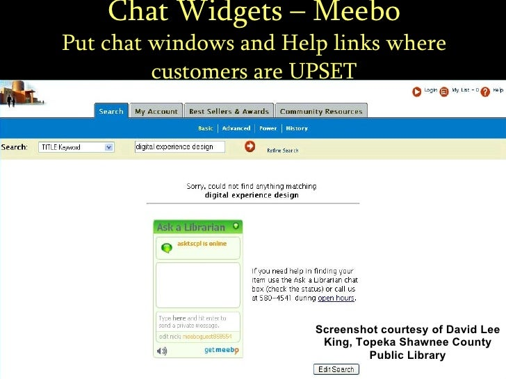 Chat Widgets – Meebo Put chat windows and Help links where customers are UPSET Screenshot courtesy of David Lee King, Tope...