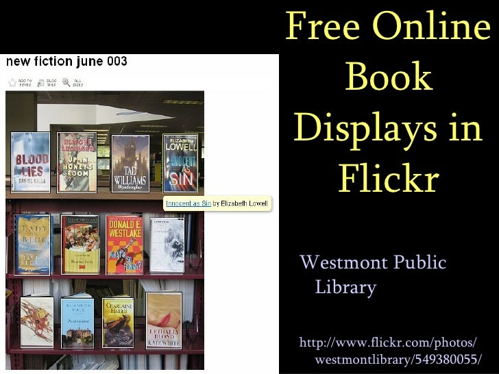 Free Online Book Displays in Flickr <ul><li>Westmont Public Library </li></ul><ul><li>http://www.flickr.com/photos/westmon...