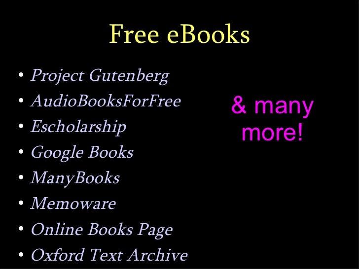 Free eBooks <ul><li>Project Gutenberg </li></ul><ul><li>AudioBooksForFree </li></ul><ul><li>Escholarship </li></ul><ul><li...