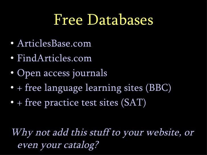 Free Databases <ul><li>ArticlesBase.com </li></ul><ul><li>FindArticles.com </li></ul><ul><li>Open access journals </li></u...