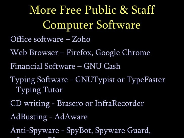 More Free Public & Staff Computer Software <ul><li>Office software – Zoho </li></ul><ul><li>Web Browser – Firefox, Google ...