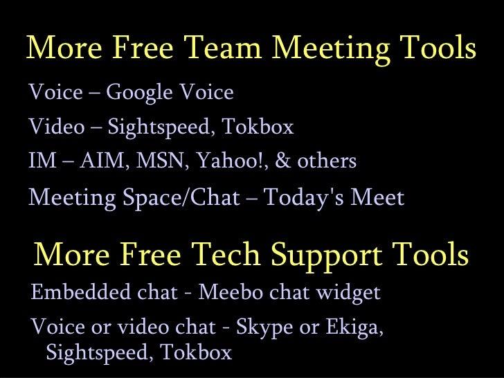More Free Team Meeting Tools Voice – Google Voice Video – Sightspeed, Tokbox IM – AIM, MSN, Yahoo!, & others Meeting Space...
