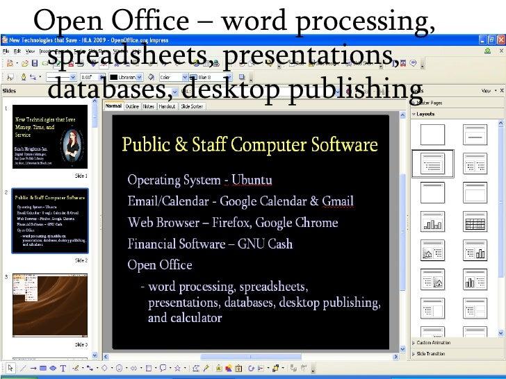<ul><ul><li>Open Office – word processing, spreadsheets, presentations, databases, desktop publishing </li></ul></ul>