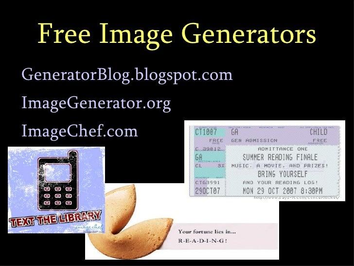 Free Image Generators <ul><li>GeneratorBlog.blogspot.com  </li></ul><ul><li>ImageGenerator.org </li></ul><ul><li>ImageChef...