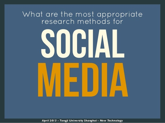 SOCIALMEDIAWhat are the most appropriateresearch methods forApril 2013 - Tongji University Shanghai - New Technology