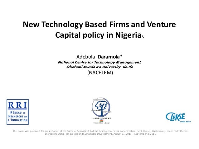 New Technology Based Firms and Venture Capital policy in Nigeria *.  Adebola Daramola* National Centre for Technology Mana...