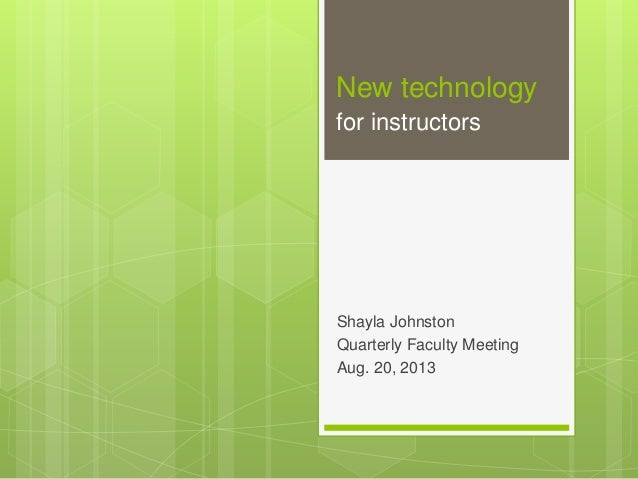 New technology  for instructors  Shayla Johnston  Quarterly Faculty Meeting  Aug. 20, 2013