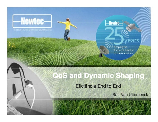 QoSQoS and Dynamic Shapingand Dynamic ShapingQoSQoS and Dynamic Shapingand Dynamic Shaping Bart Van Utterbeeck EficiênciaE...