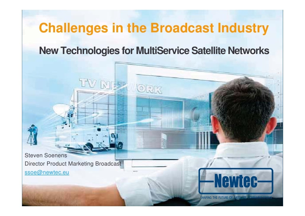 Challenges in the Broadcast Industry     New Technologies for MultiService Satellite NetworksSteven SoenensDirector Produc...