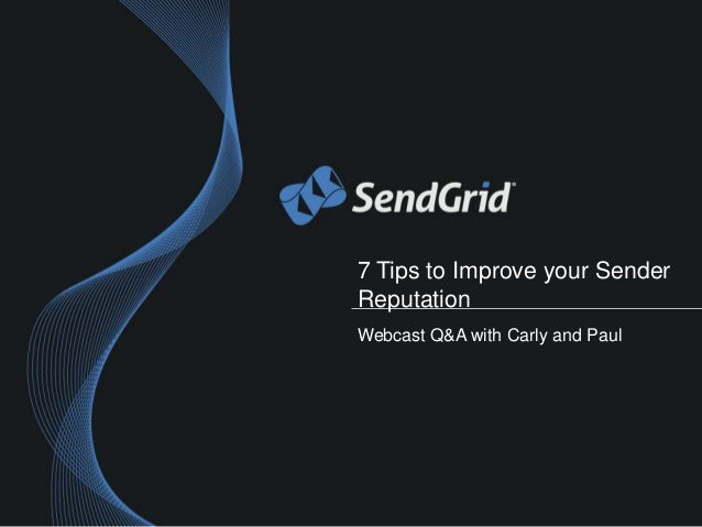 7 Tips to Improve your SenderReputationWebcast Q&A with Carly and Paul