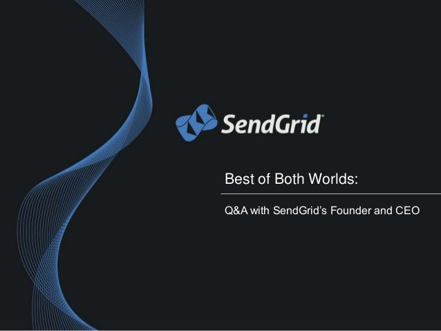 Best of Both Worlds:Q&A with SendGrid's Founder and CEO