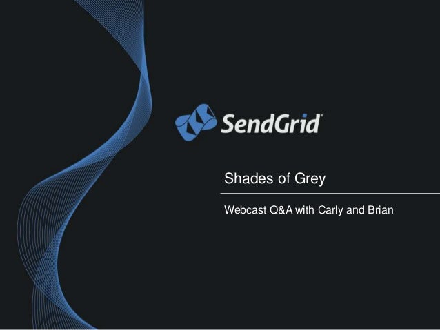Shades of GreyWebcast Q&A with Carly and Brian