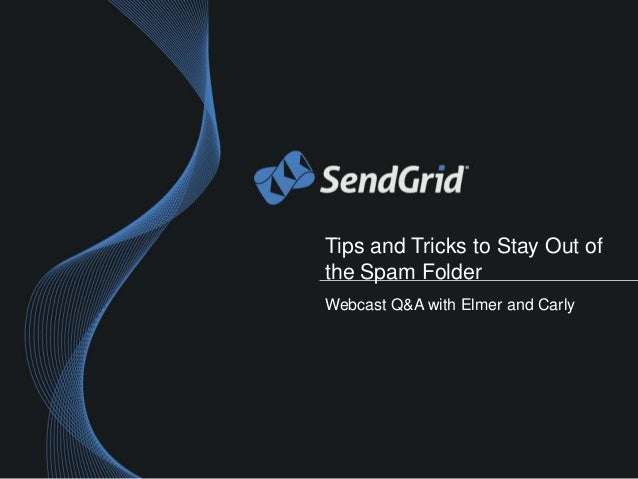 Tips and Tricks to Stay Out ofthe Spam FolderWebcast Q&A with Elmer and Carly