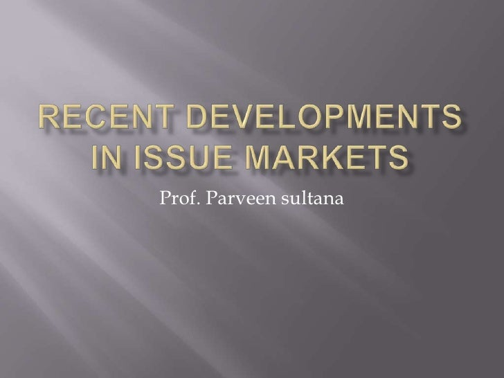 recent developments  in issue markets<br />Prof. Parveen sultana<br />