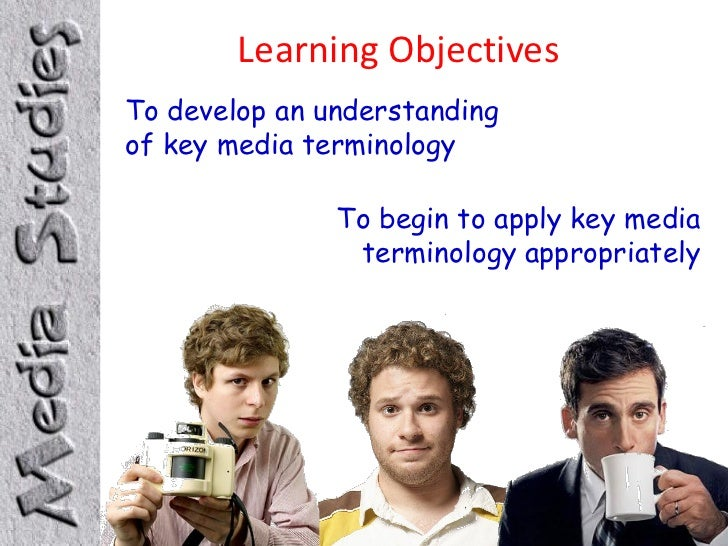 Learning ObjectivesTo develop an understandingof key media terminology               To begin to apply key media          ...