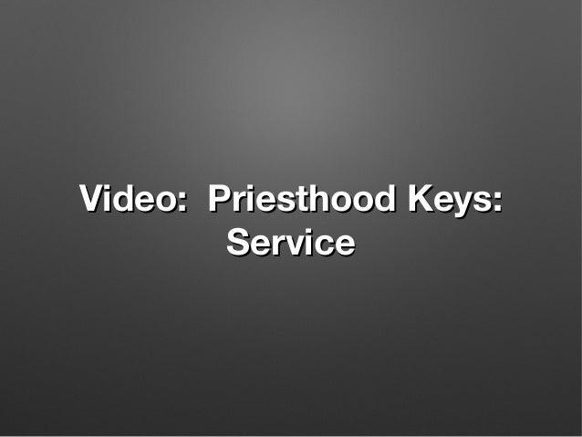 Video: Priesthood Keys:Video: Priesthood Keys: ServiceService