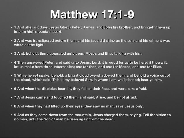 Matthew 17:1-9Matthew 17:1-9 • 1 And after six days Jesus taketh Peter, James, and John his brother, and bringeth them up1...