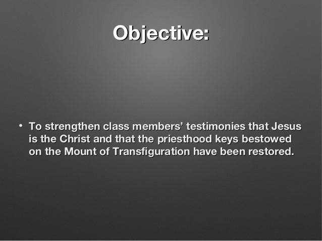 Objective:Objective: • To strengthen class members' testimonies that JesusTo strengthen class members' testimonies that Je...