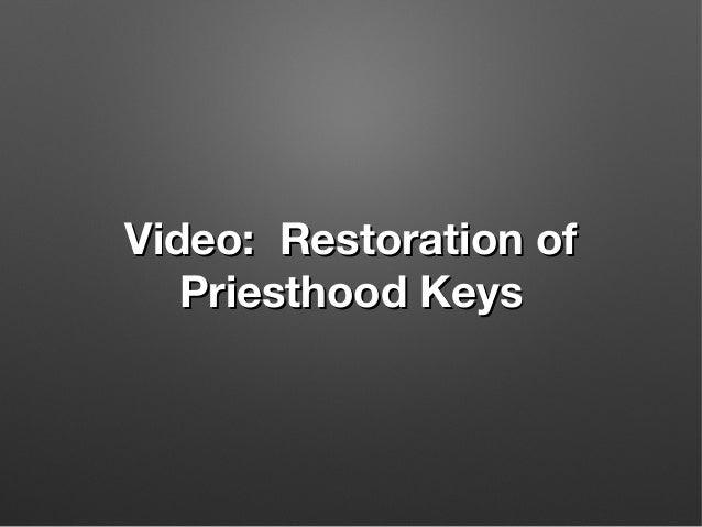 Video: Restoration ofVideo: Restoration of Priesthood KeysPriesthood Keys