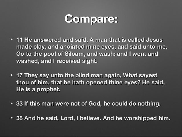 Compare:Compare: • 11 He answered and said, A man that is called Jesus11 He answered and said, A man that is called Jesus ...