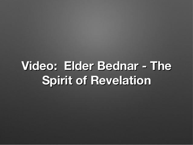 Video: Elder Bednar - TheVideo: Elder Bednar - The Spirit of RevelationSpirit of Revelation