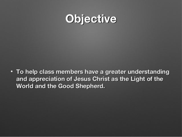 ObjectiveObjective • To help class members have a greater understandingTo help class members have a greater understanding ...