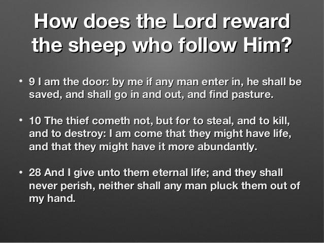 How does the Lord rewardHow does the Lord reward the sheep who follow Him?the sheep who follow Him? • 9 I am the door: by ...