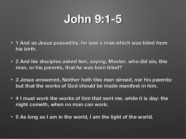 John 9:1-5John 9:1-5 • 1 And as Jesus passed by, he saw a man which was blind from1 And as Jesus passed by, he saw a man w...