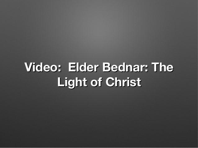 Video: Elder Bednar: TheVideo: Elder Bednar: The Light of ChristLight of Christ