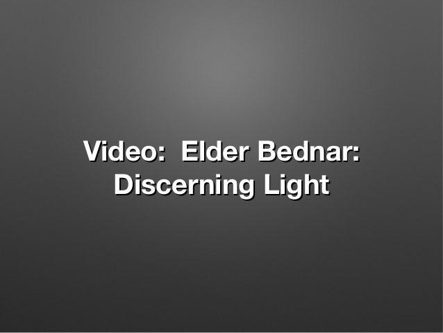 Video: Elder Bednar:Video: Elder Bednar: Discerning LightDiscerning Light
