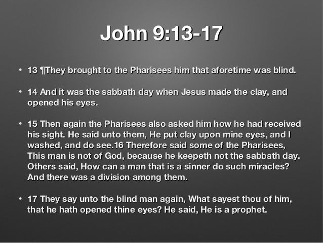 John 9:13-17John 9:13-17 • 13 ¶They brought to the Pharisees him that aforetime was blind.13 ¶They brought to the Pharisee...