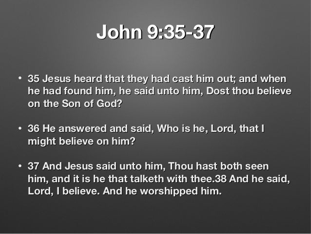 John 9:35-37John 9:35-37 • 35 Jesus heard that they had cast him out; and when35 Jesus heard that they had cast him out; a...