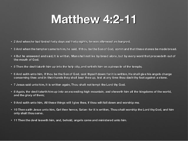 Matthew 4:2-11Matthew 4:2-11 • 2 And when he had fasted forty days and forty nights, he was afterward an hungred.2 And whe...