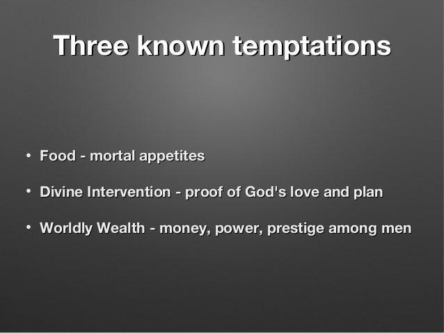 Three known temptationsThree known temptations • Food - mortal appetitesFood - mortal appetites • Divine Intervention - pr...