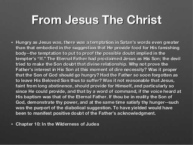 From Jesus The ChristFrom Jesus The Christ • Hungry as Jesus was, there was a temptation in Satan's words even greaterHung...