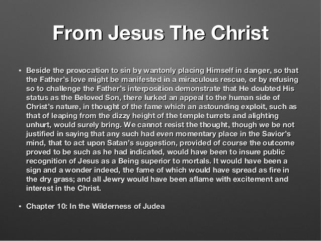 From Jesus The ChristFrom Jesus The Christ • Beside the provocation to sin by wantonly placing Himself in danger, so thatB...
