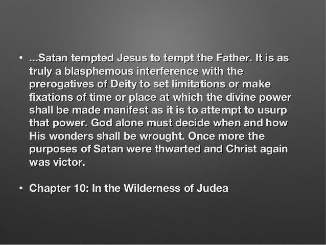 • ...Satan tempted Jesus to tempt the Father. It is as...Satan tempted Jesus to tempt the Father. It is as truly a blasphe...