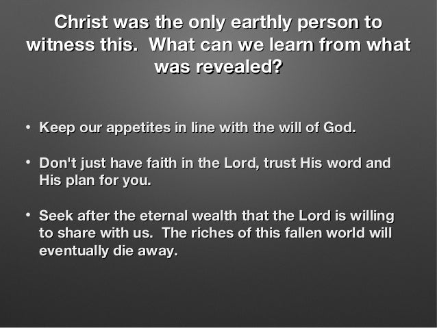 Christ was the only earthly person toChrist was the only earthly person to witness this. What can we learn from whatwitnes...
