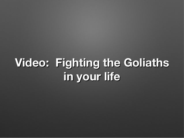 Video: Fighting the GoliathsVideo: Fighting the Goliaths in your lifein your life