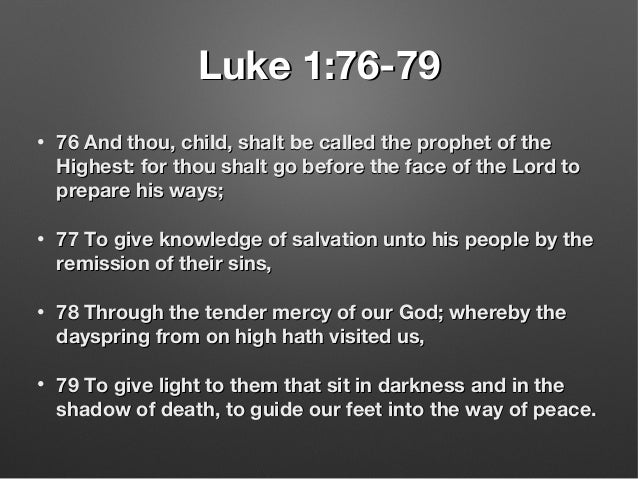Luke 1:76-79Luke 1:76-79 • 76 And thou, child, shalt be called the prophet of the76 And thou, child, shalt be called the p...