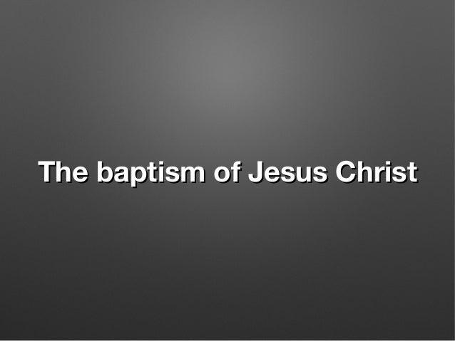 The baptism of Jesus ChristThe baptism of Jesus Christ