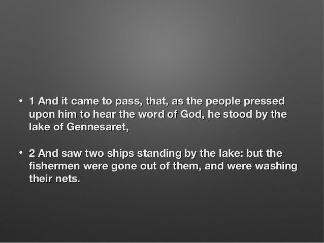 • 1 And it came to pass, that, as the people pressed1 And it came to pass, that, as the people pressed upon him to hear th...