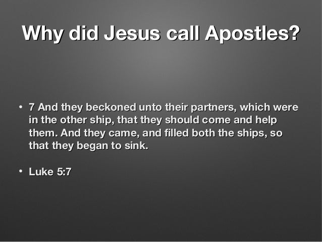 Why did Jesus call Apostles?Why did Jesus call Apostles? • 7 And they beckoned unto their partners, which were7 And they b...