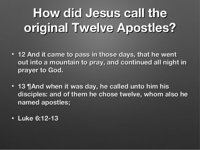 How did Jesus call theHow did Jesus call the original Twelve Apostles?original Twelve Apostles? • 12 And it came to pass i...