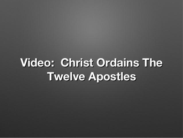 Video: Christ Ordains TheVideo: Christ Ordains The Twelve ApostlesTwelve Apostles