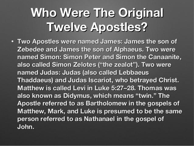 Who Were The OriginalWho Were The Original Twelve Apostles?Twelve Apostles? • Two Apostles were named James: James the son...