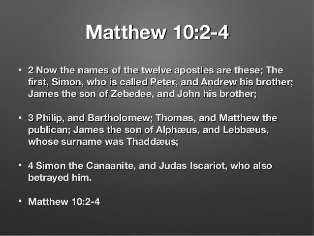 Matthew 10:2-4Matthew 10:2-4 • 2 Now the names of the twelve apostles are these; The2 Now the names of the twelve apostles...
