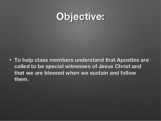 Objective:Objective: • To help class members understand that Apostles areTo help class members understand that Apostles ar...