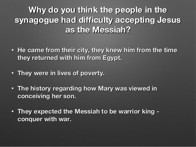 Why do you think the people in theWhy do you think the people in the synagogue had difficulty accepting Jesussynagogue had...
